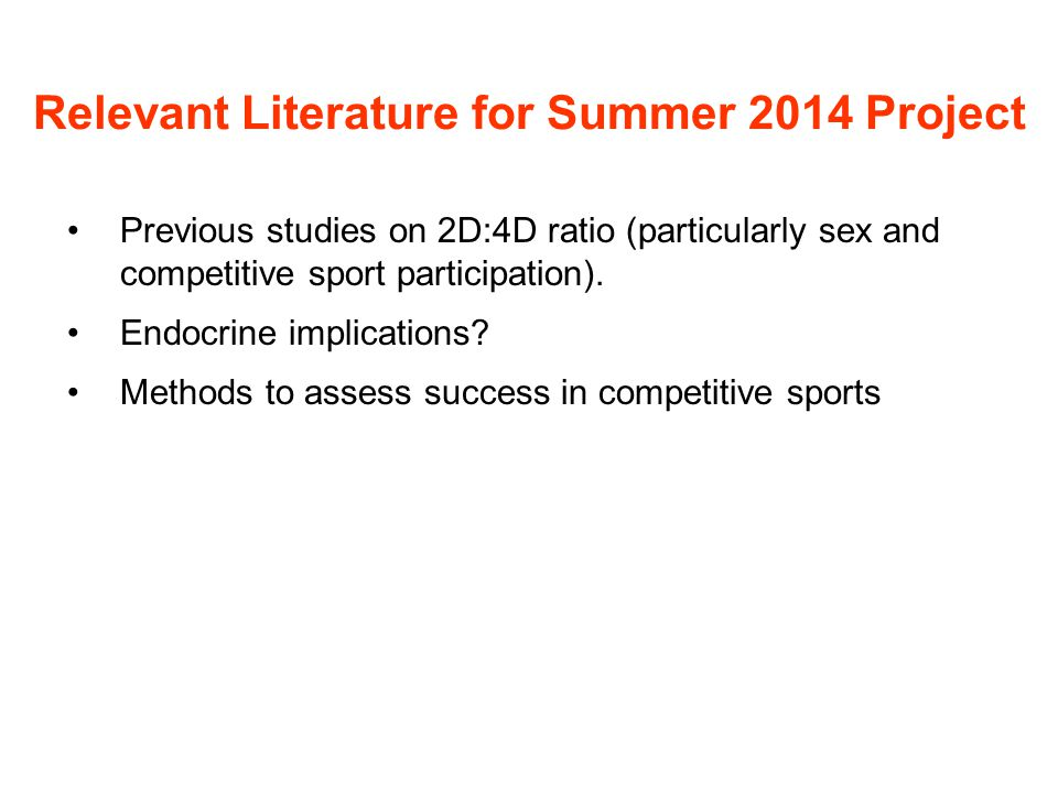 Relevant Literature for Summer 2014 Project Previous studies on 2D:4D ratio (particularly sex and competitive sport participation).