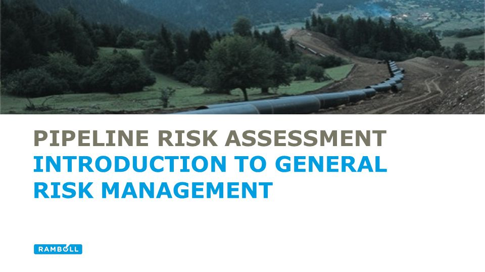 PIPELINE RISK ASSESSMENT INTRODUCTION TO GENERAL RISK MANAGEMENT 2