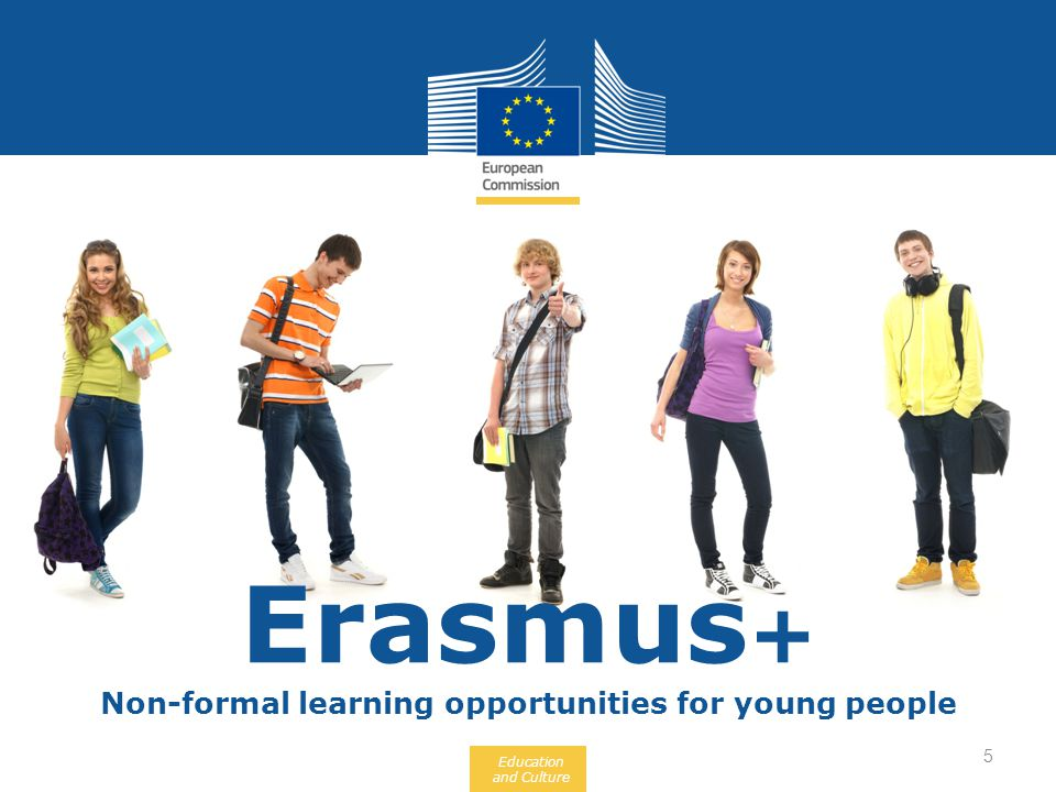 Education and Culture Non-formal learning opportunities for young people 5 Erasmus +