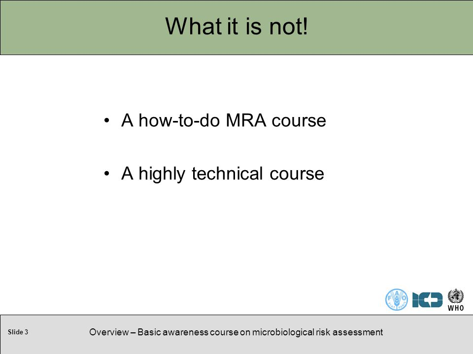 Slide 3 Overview – Basic awareness course on microbiological risk assessment What it is not.