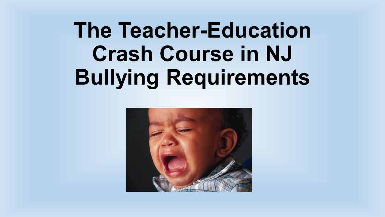 The Teacher-Education Crash Course in NJ Bullying Requirements