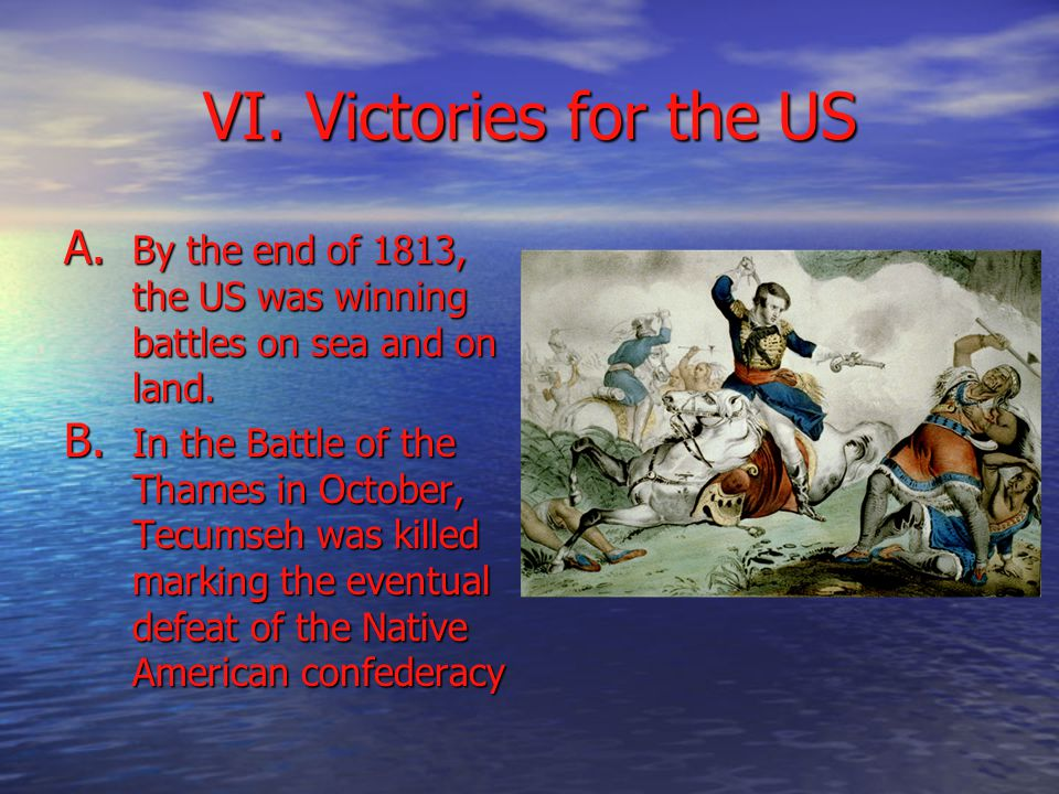 VI. Victories for the US A. By the end of 1813, the US was winning battles on sea and on land.