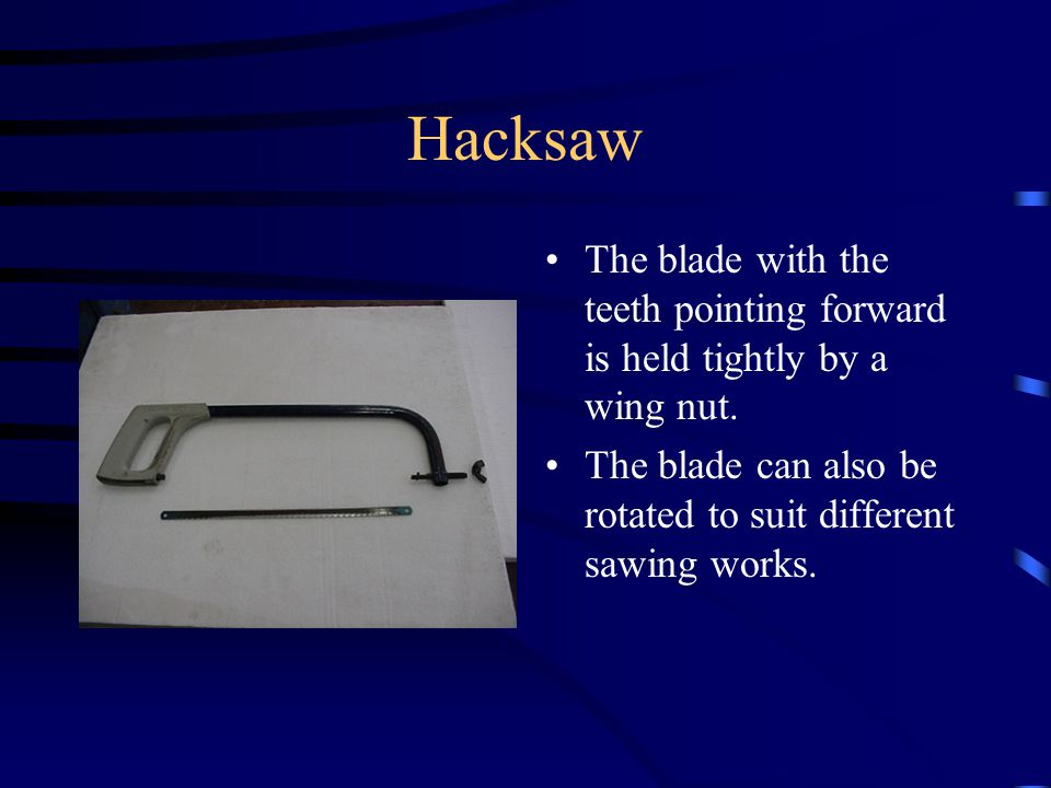Hacksaw It is used for making straight cuts in metal and plastic materials.
