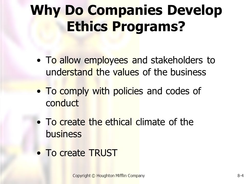 Copyright © Houghton Mifflin Company8-4 Why Do Companies Develop Ethics Programs.
