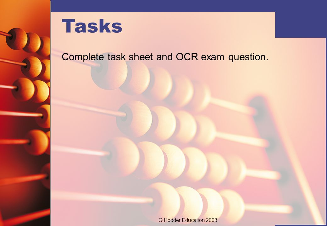 © Hodder Education 2008 Tasks Complete task sheet and OCR exam question.