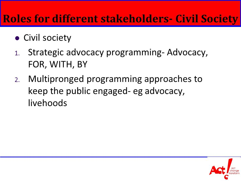 Roles for different stakeholders- Civil Society Civil society 1.