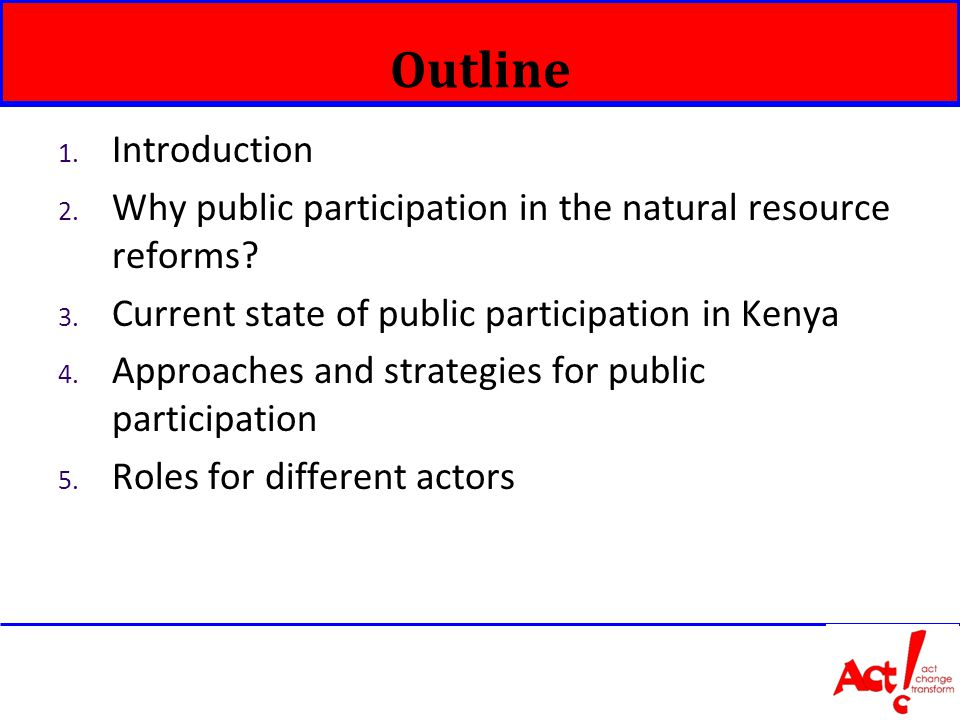 Outline 1. Introduction 2. Why public participation in the natural resource reforms.