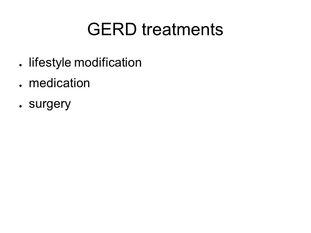 GERD treatments ● lifestyle modification ● medication ● surgery