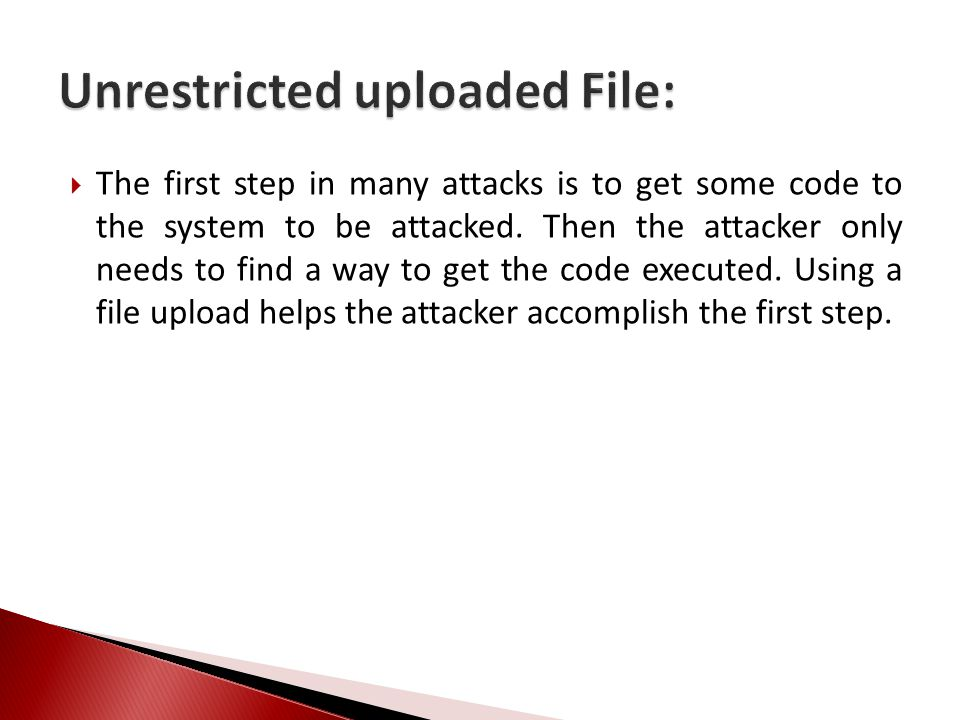  The first step in many attacks is to get some code to the system to be attacked.