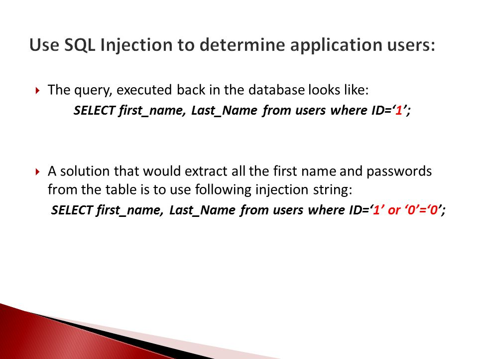  The query, executed back in the database looks like: SELECT first_name, Last_Name from users where ID='1';  A solution that would extract all the first name and passwords from the table is to use following injection string: SELECT first_name, Last_Name from users where ID='1' or '0'='0';