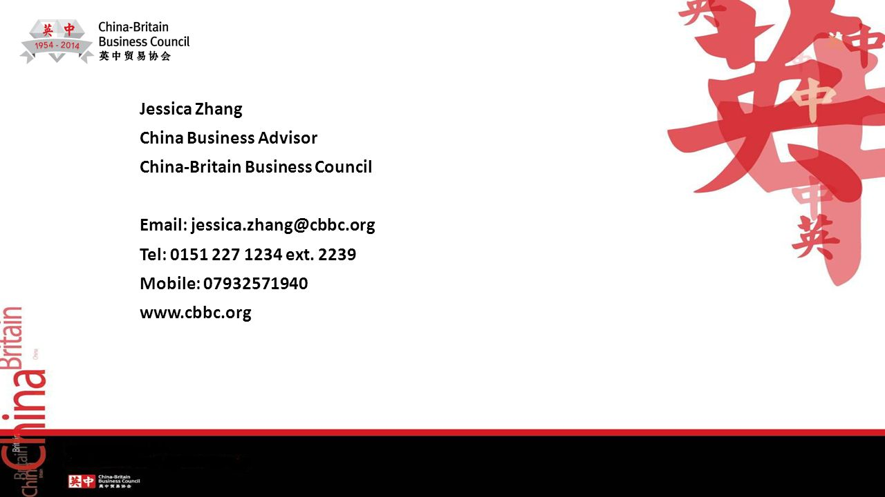 Jessica Zhang China Business Advisor China-Britain Business Council   Tel: ext.