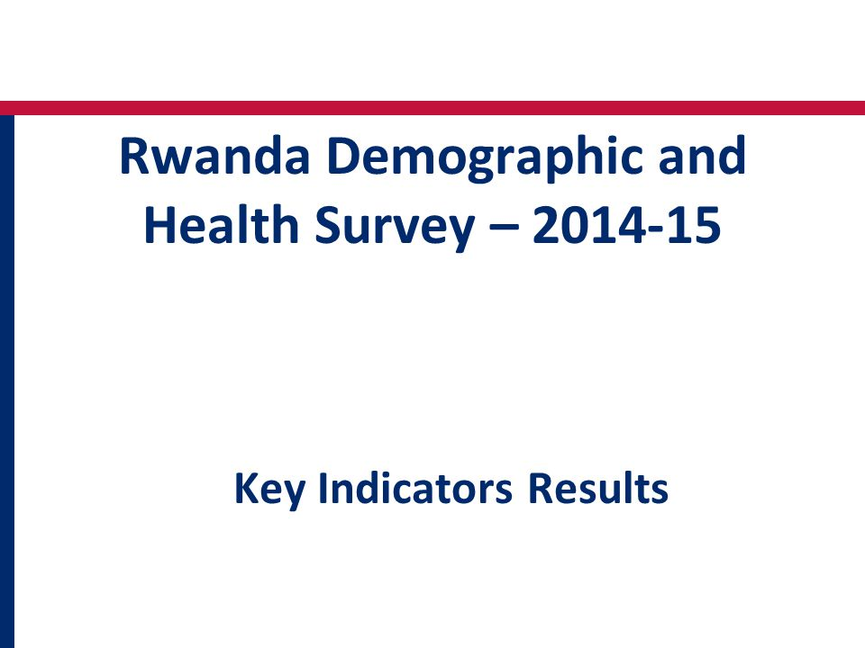 Rwanda Demographic and Health Survey – Key Indicators Results