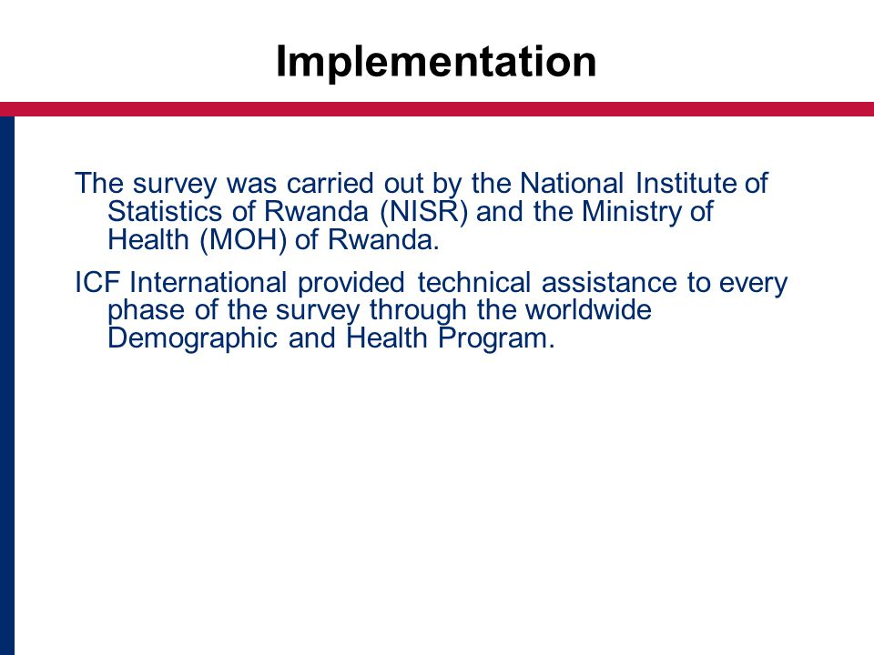 Implementation The survey was carried out by the National Institute of Statistics of Rwanda (NISR) and the Ministry of Health (MOH) of Rwanda.