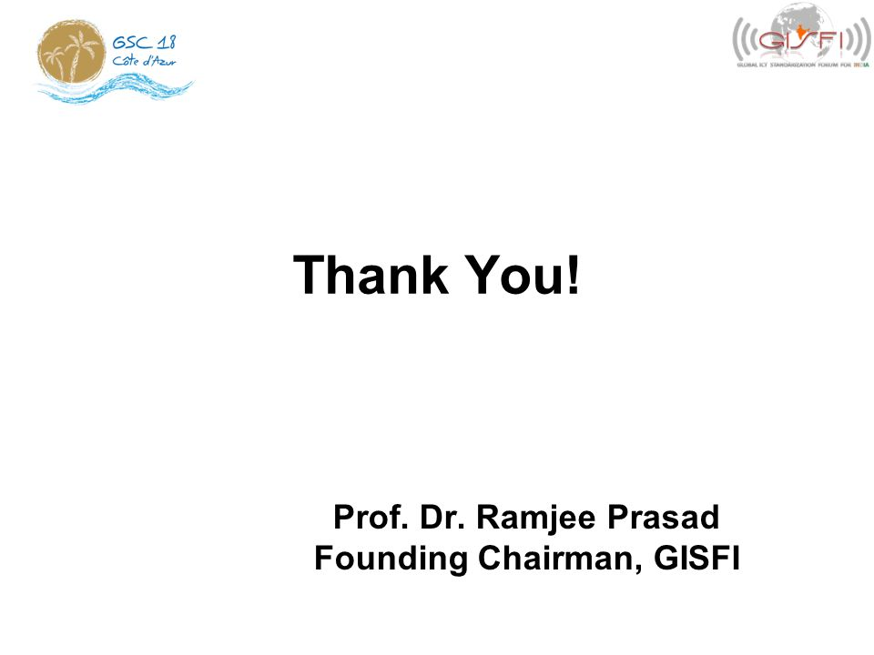 Thank You! Prof. Dr. Ramjee Prasad Founding Chairman, GISFI