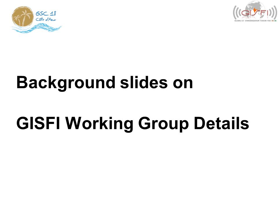 Background slides on GISFI Working Group Details