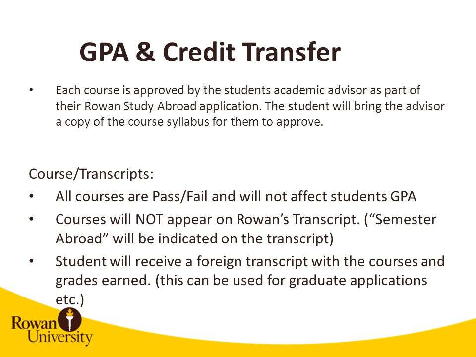 Each course is approved by the students academic advisor as part of their Rowan Study Abroad application.