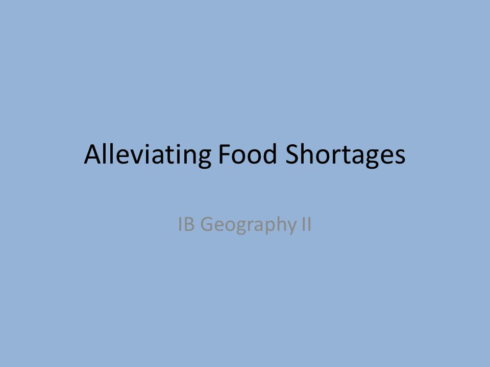 Alleviating Food Shortages IB Geography II