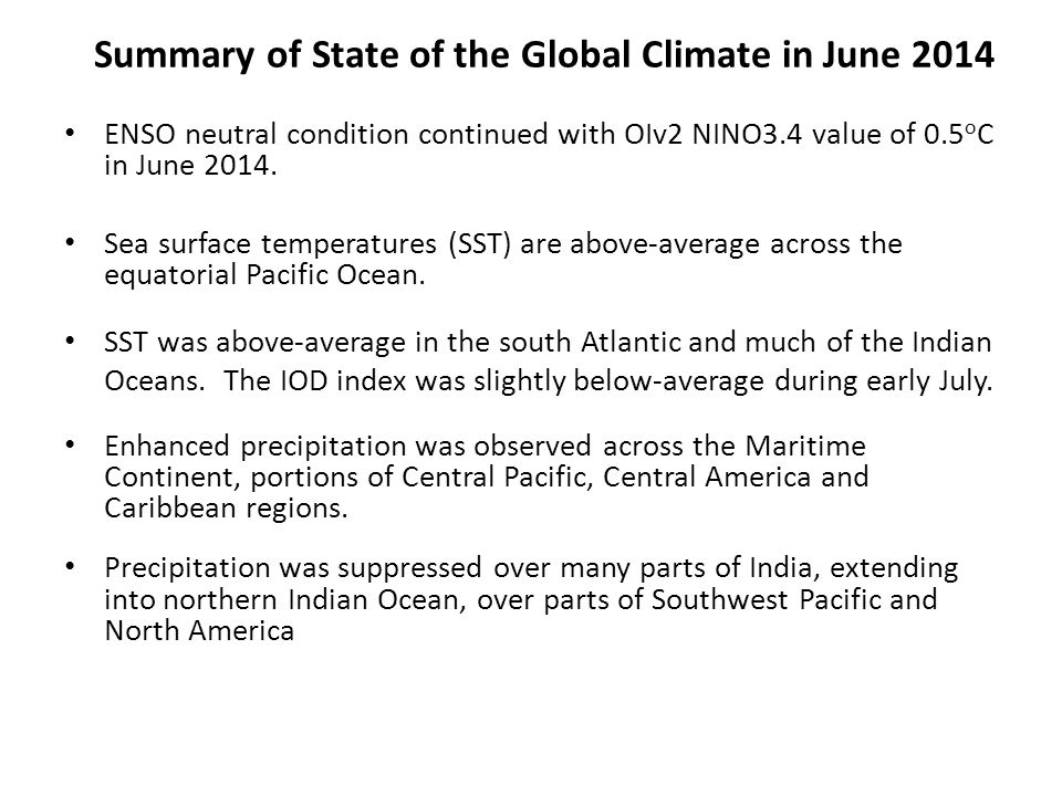 Summary of State of the Global Climate in June 2014 ENSO neutral condition continued with OIv2 NINO3.4 value of 0.5 o C in June 2014.