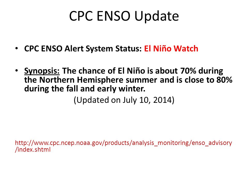 CPC ENSO Update CPC ENSO Alert System Status: El Niño Watch Synopsis: The chance of El Niño is about 70% during the Northern Hemisphere summer and is close to 80% during the fall and early winter.
