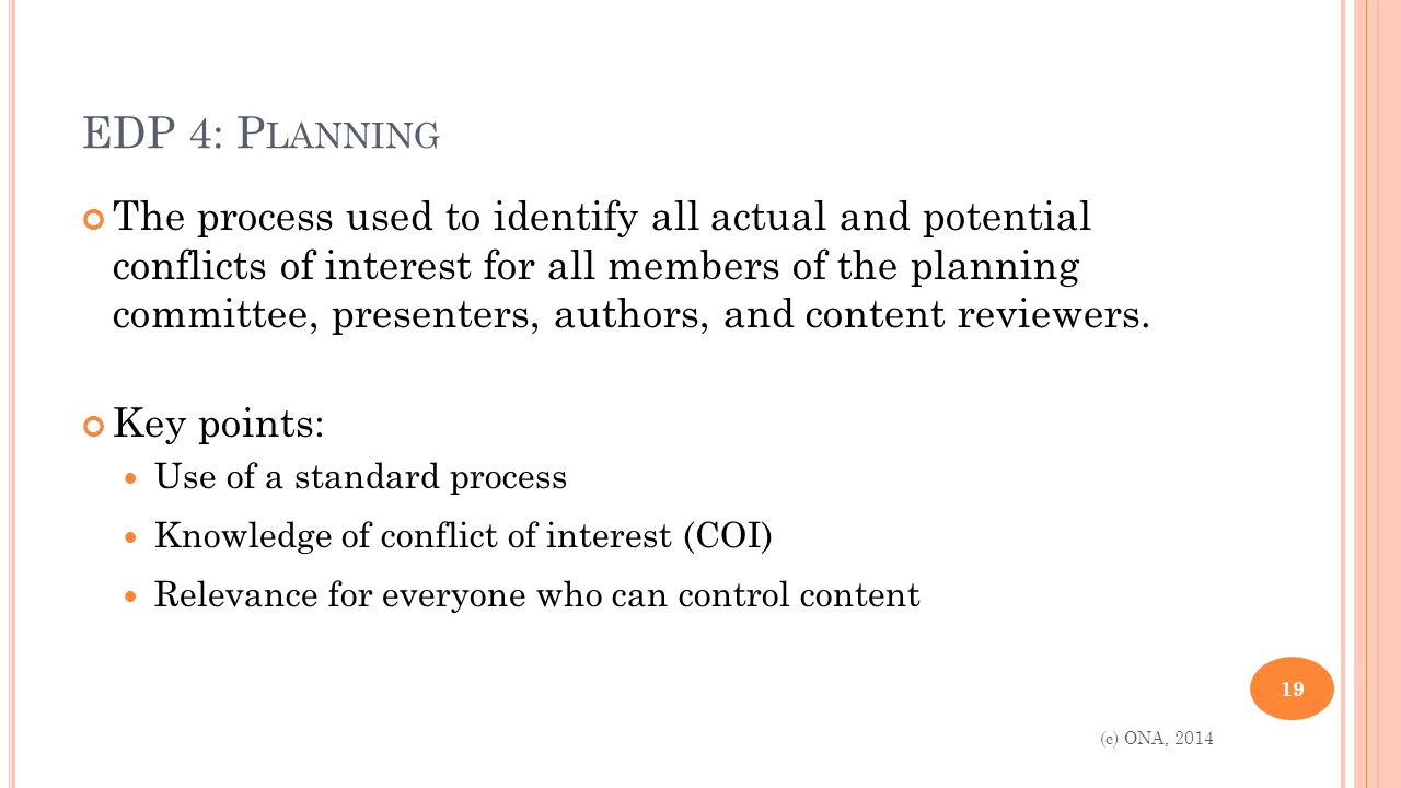 EDP 4: P LANNING The process used to identify all actual and potential conflicts of interest for all members of the planning committee, presenters, authors, and content reviewers.