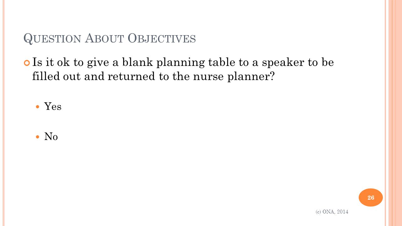 Q UESTION A BOUT O BJECTIVES Is it ok to give a blank planning table to a speaker to be filled out and returned to the nurse planner.