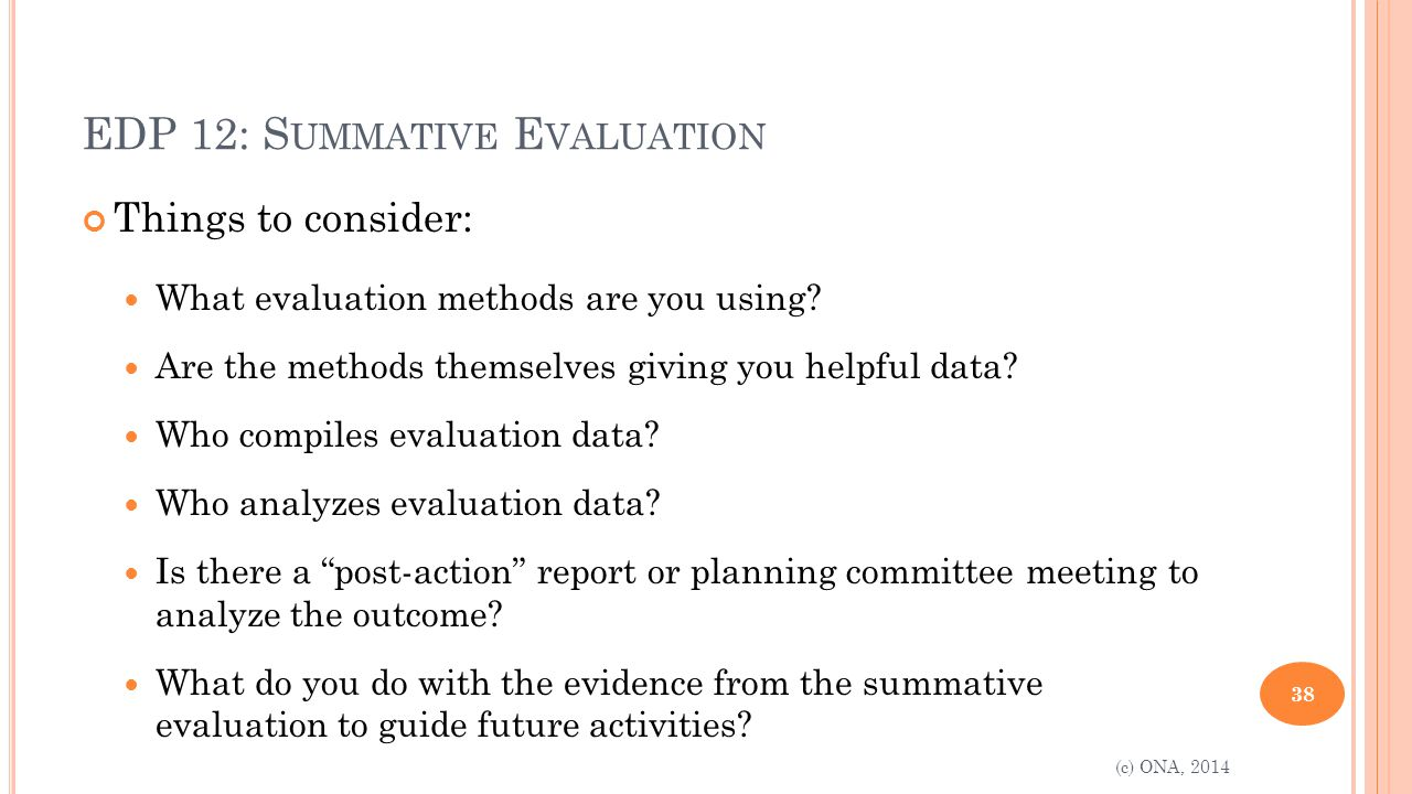 EDP 12: S UMMATIVE E VALUATION Things to consider: What evaluation methods are you using.