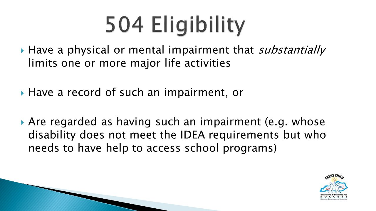  Have a physical or mental impairment that substantially limits one or more major life activities  Have a record of such an impairment, or  Are regarded as having such an impairment (e.g.