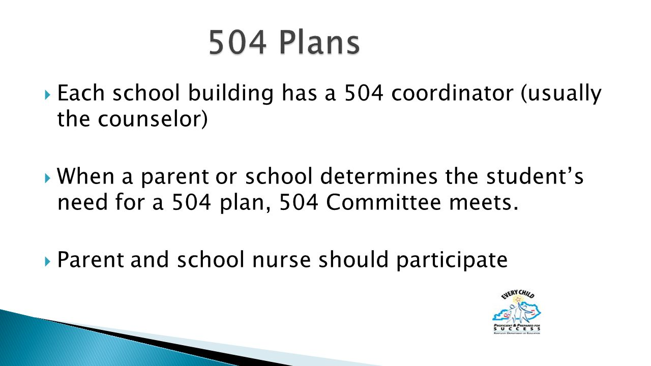  Each school building has a 504 coordinator (usually the counselor)  When a parent or school determines the student's need for a 504 plan, 504 Committee meets.