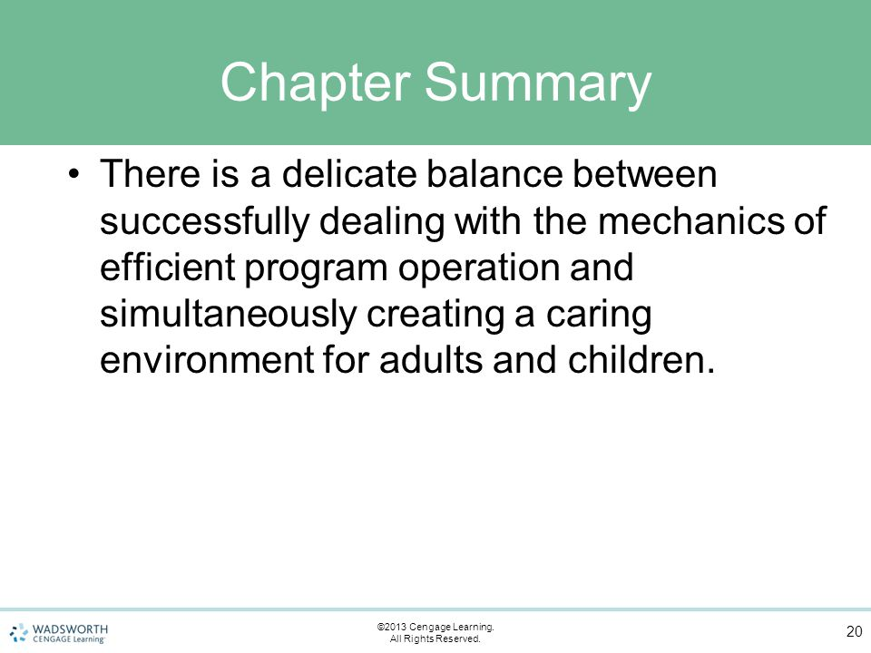 Chapter Summary There is a delicate balance between successfully dealing with the mechanics of efficient program operation and simultaneously creating a caring environment for adults and children.