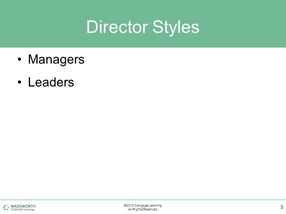 Director Styles Managers Leaders 5 ©2013 Cengage Learning. All Rights Reserved.
