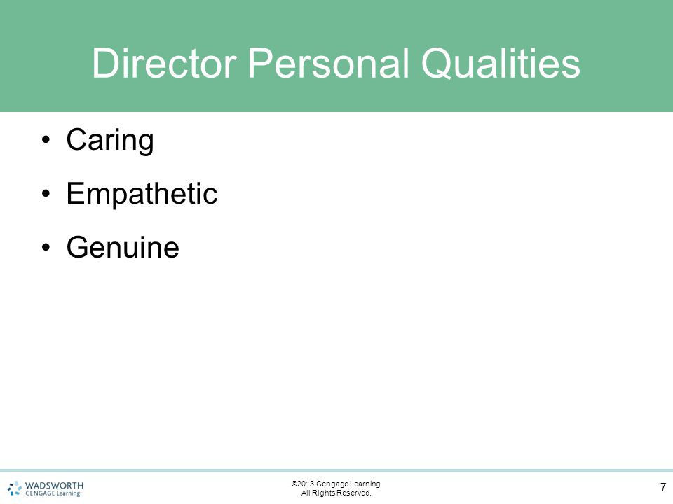 Director Personal Qualities Caring Empathetic Genuine 7 ©2013 Cengage Learning.