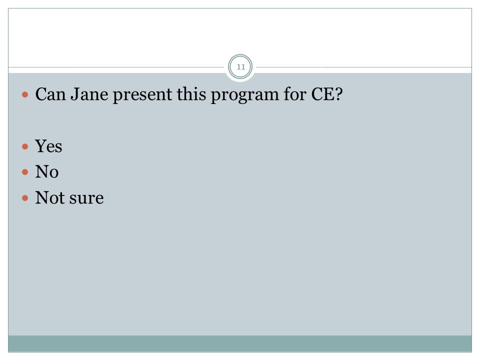 Can Jane present this program for CE Yes No Not sure 11