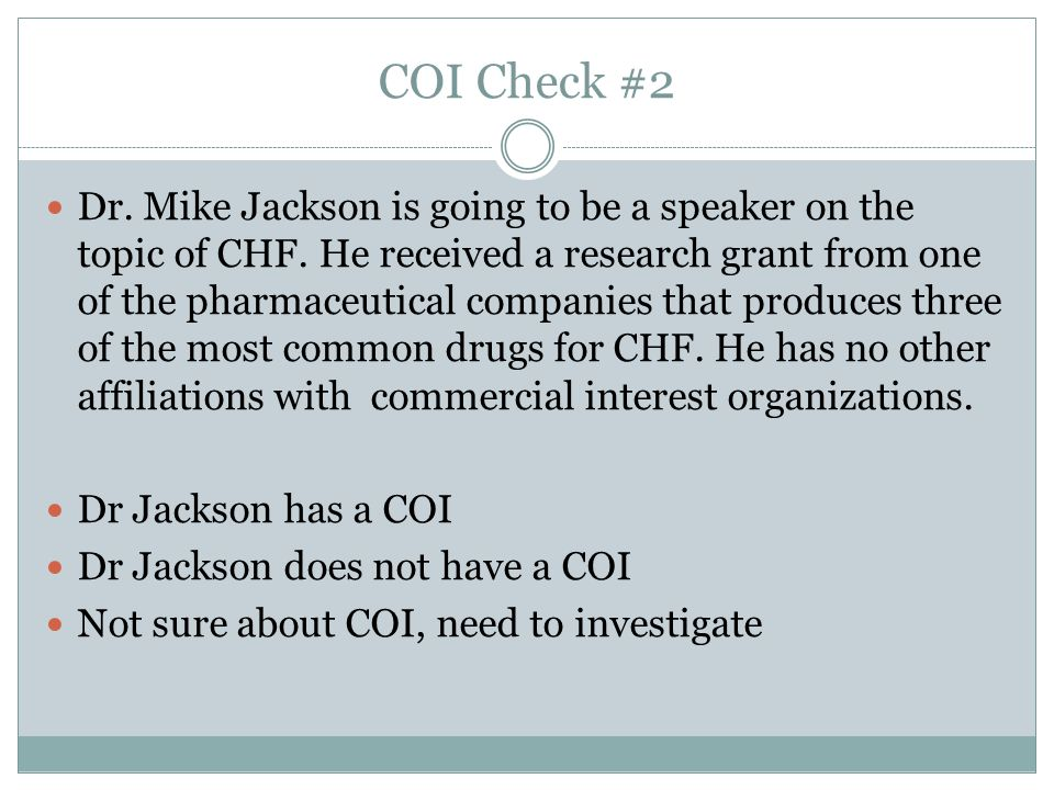 COI Check #2 Dr. Mike Jackson is going to be a speaker on the topic of CHF.