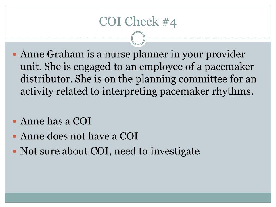 COI Check #4 Anne Graham is a nurse planner in your provider unit.