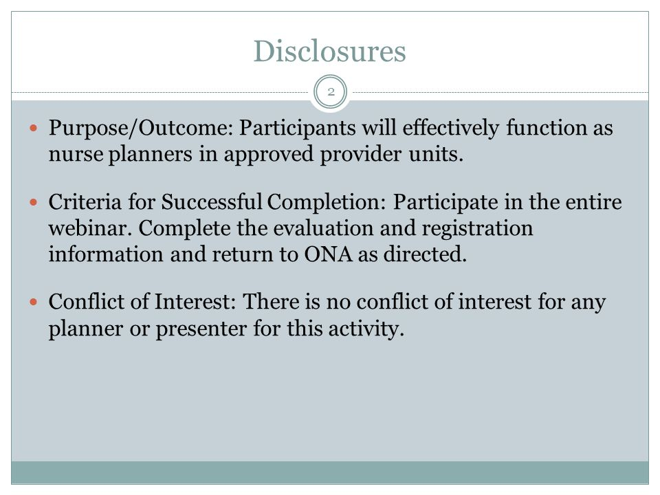 Disclosures Purpose/Outcome: Participants will effectively function as nurse planners in approved provider units.