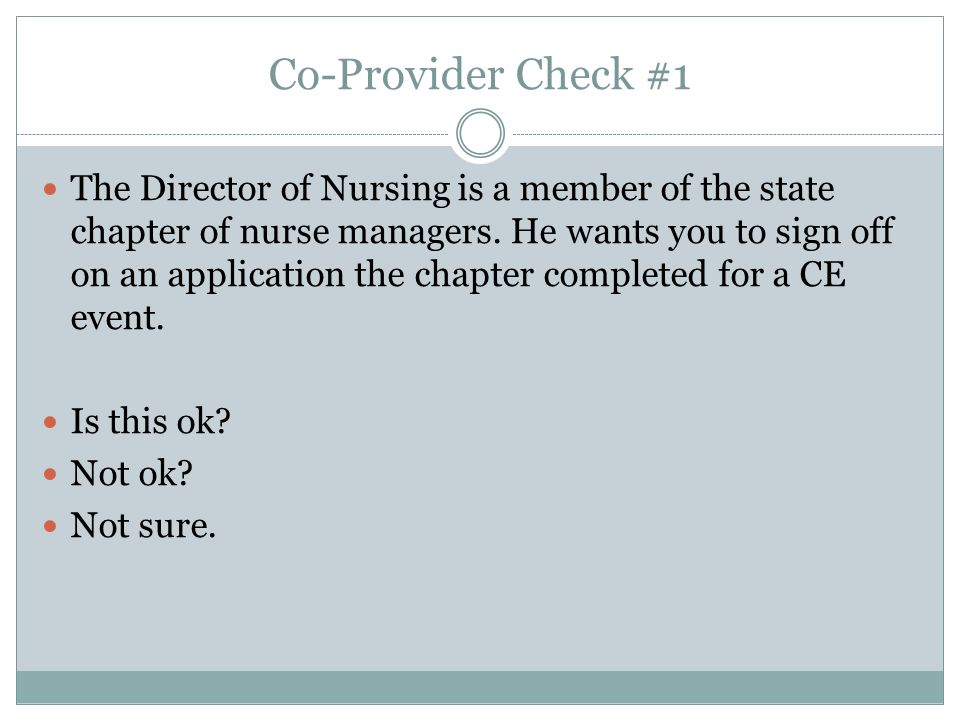 Co-Provider Check #1 The Director of Nursing is a member of the state chapter of nurse managers.