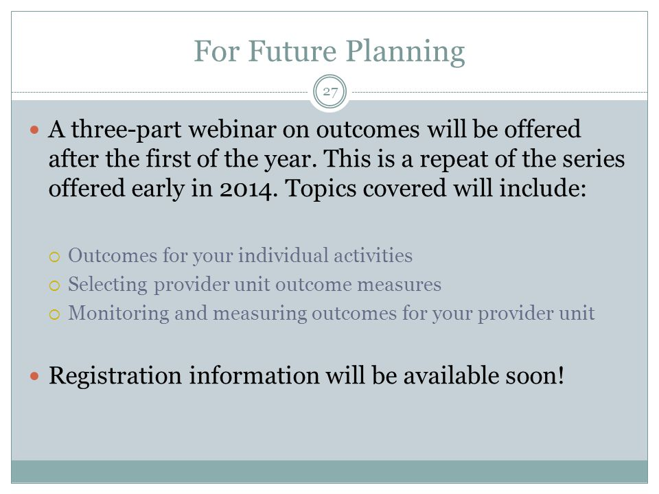 For Future Planning A three-part webinar on outcomes will be offered after the first of the year.