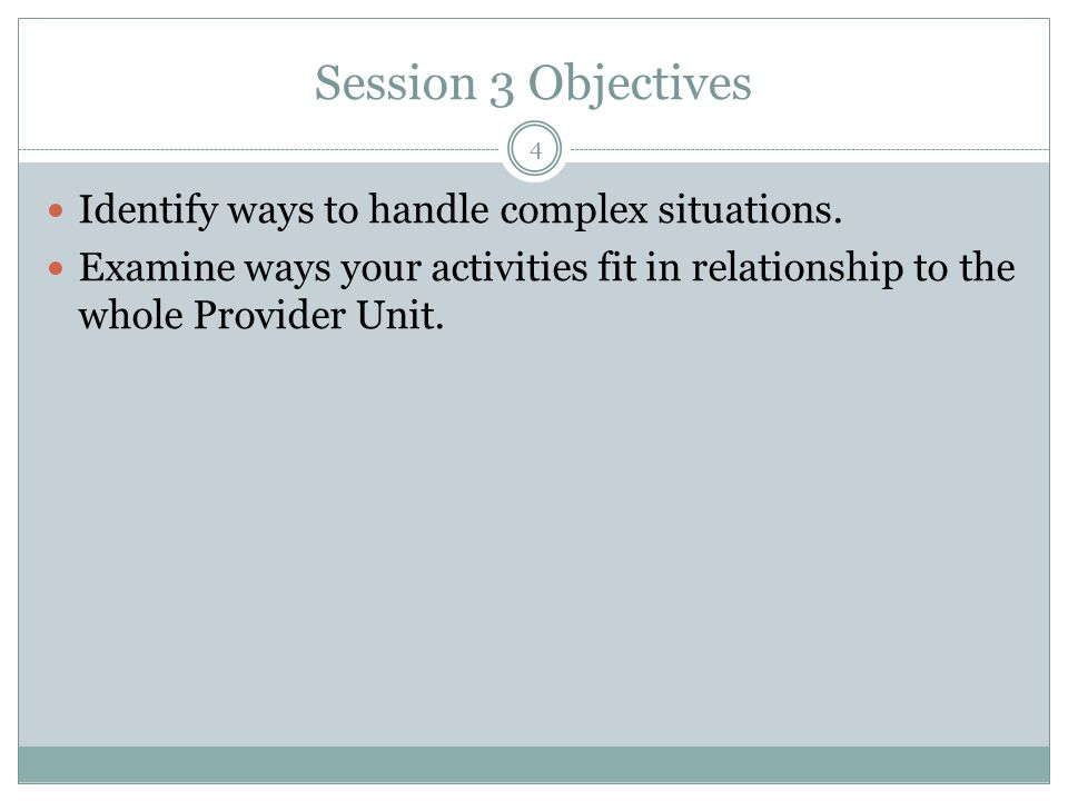 Session 3 Objectives Identify ways to handle complex situations.