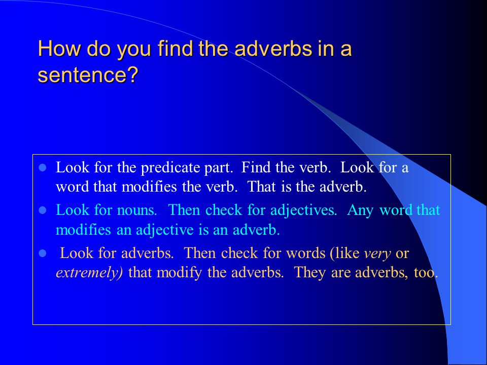 How do you find the adverbs in a sentence. Look for the predicate part.