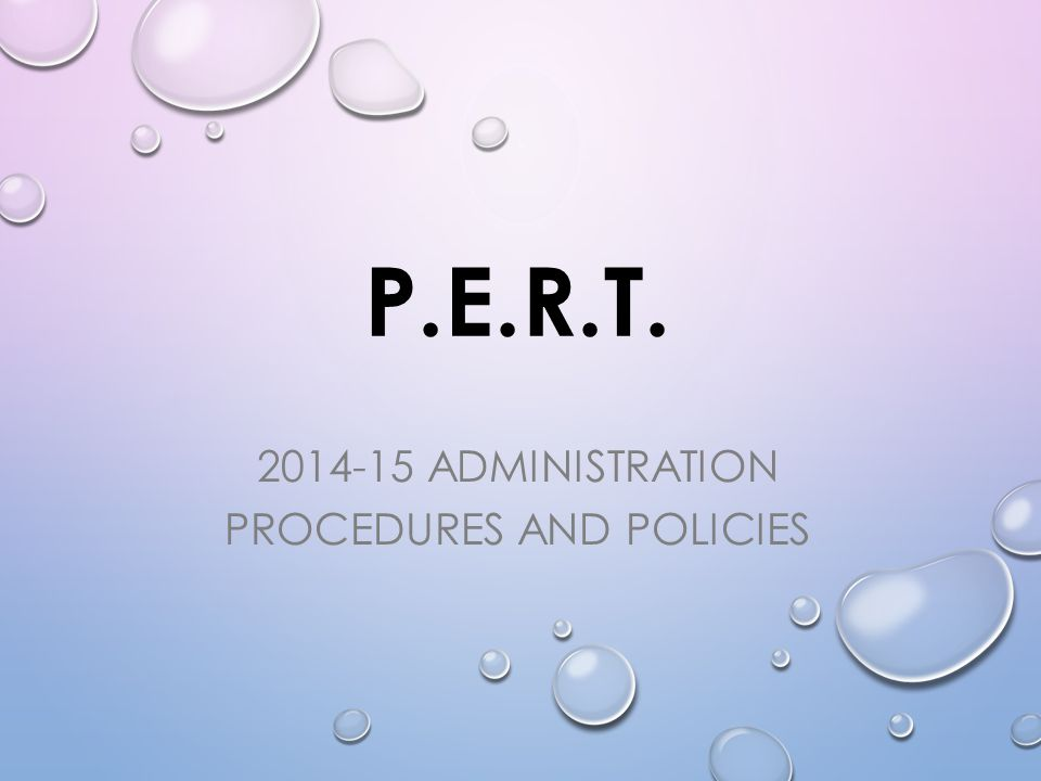 P.E.R.T ADMINISTRATION PROCEDURES AND POLICIES