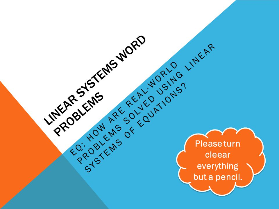 LINEAR SYSTEMS WORD PROBLEMS EQ: HOW ARE REAL-WORLD PROBLEMS SOLVED ...