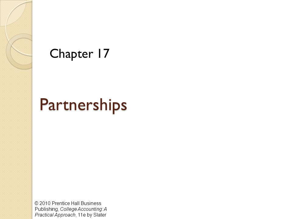 © 2010 Prentice Hall Business Publishing, College Accounting: A Practical Approach, 11e by Slater Partnerships Chapter 17