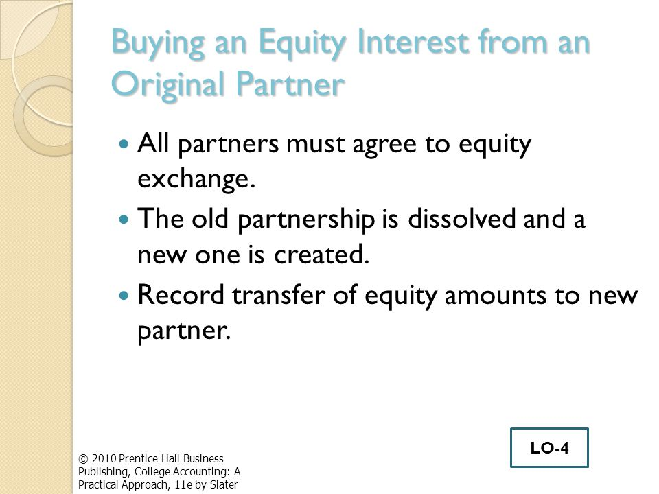 Buying an Equity Interest from an Original Partner All partners must agree to equity exchange.