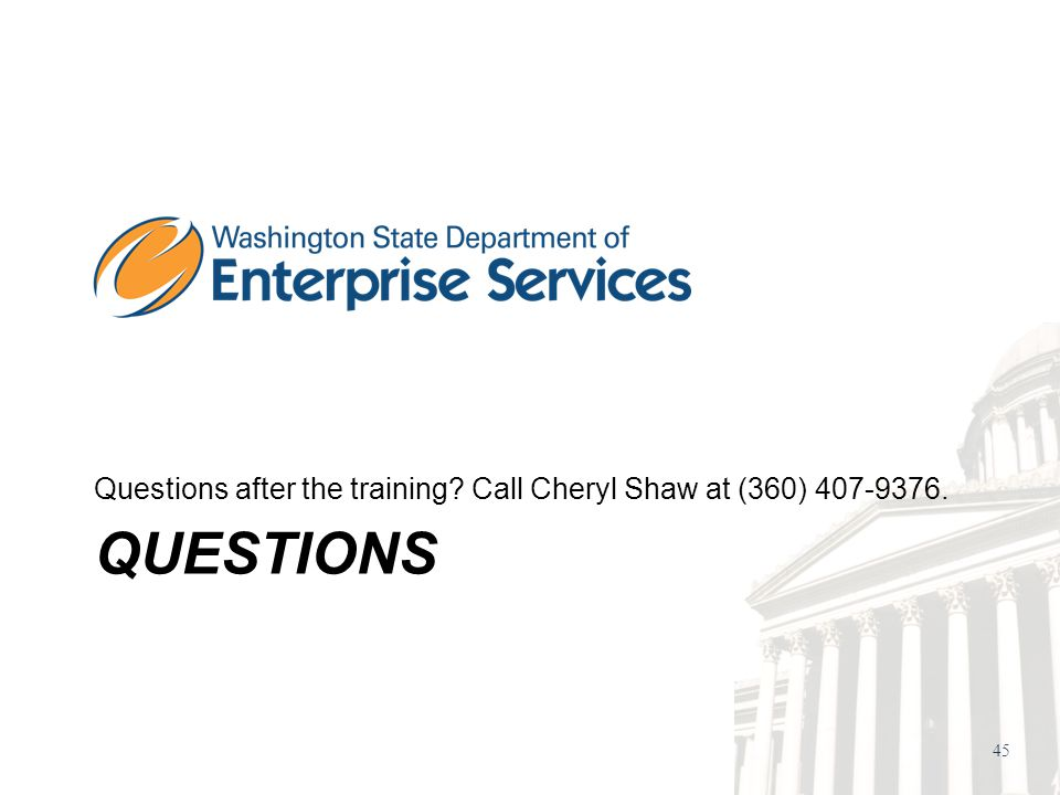 45 QUESTIONS Questions after the training Call Cheryl Shaw at (360)