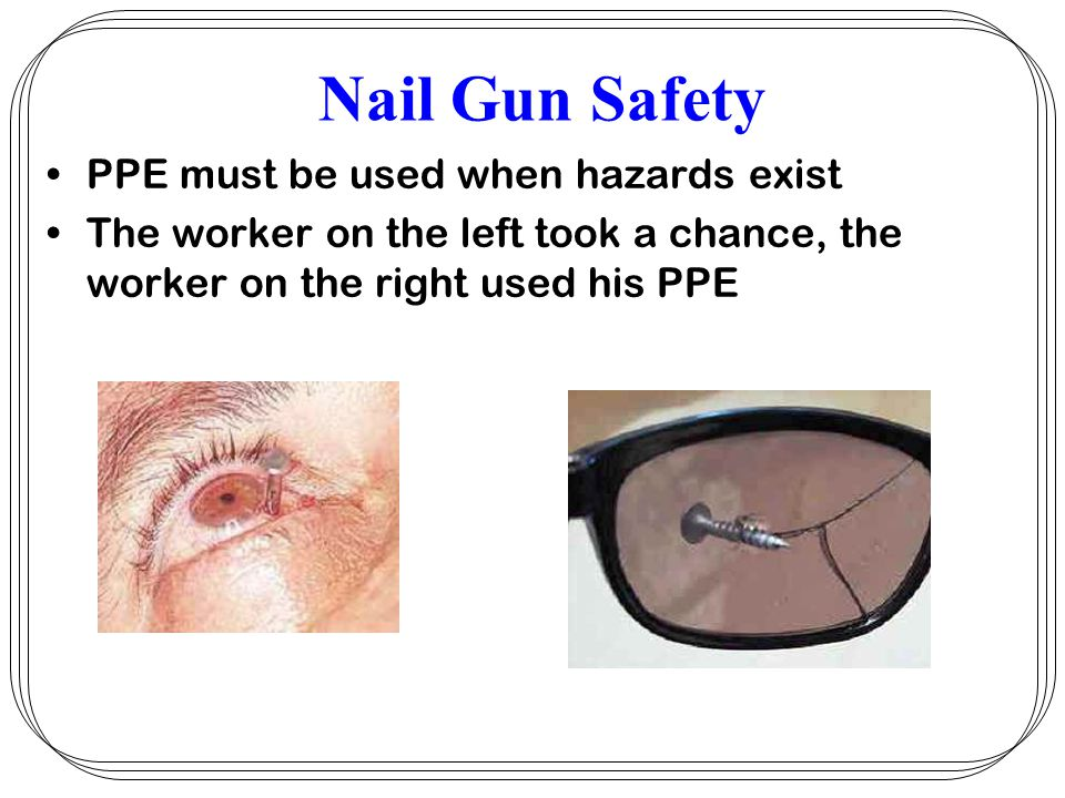 Nail Gun Safety. Employer –Responsible for safe condition of tools ...