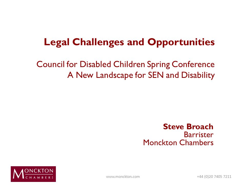 Legal Challenges and Opportunities Council for Disabled Children Spring Conference A New Landscape for SEN and Disability Steve Broach Barrister Monckton Chambers   (0)