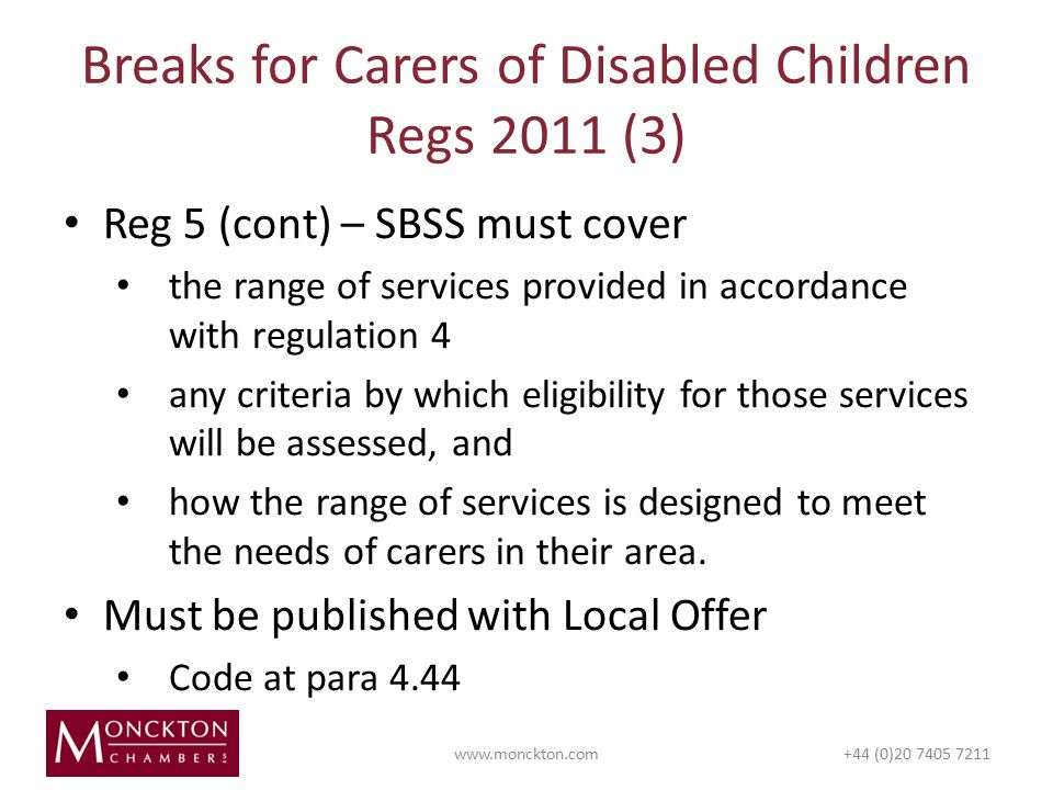 Reg 5 (cont) – SBSS must cover the range of services provided in accordance with regulation 4 any criteria by which eligibility for those services will be assessed, and how the range of services is designed to meet the needs of carers in their area.