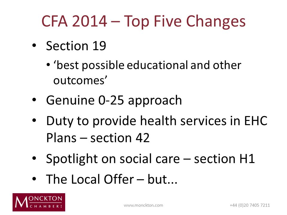 Section 19 'best possible educational and other outcomes' Genuine 0-25 approach Duty to provide health services in EHC Plans – section 42 Spotlight on social care – section H1 The Local Offer – but...