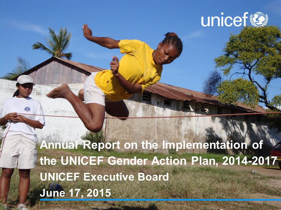 Annual Report on the Implementation of the UNICEF Gender Action Plan, UNICEF Executive Board June 17, 2015