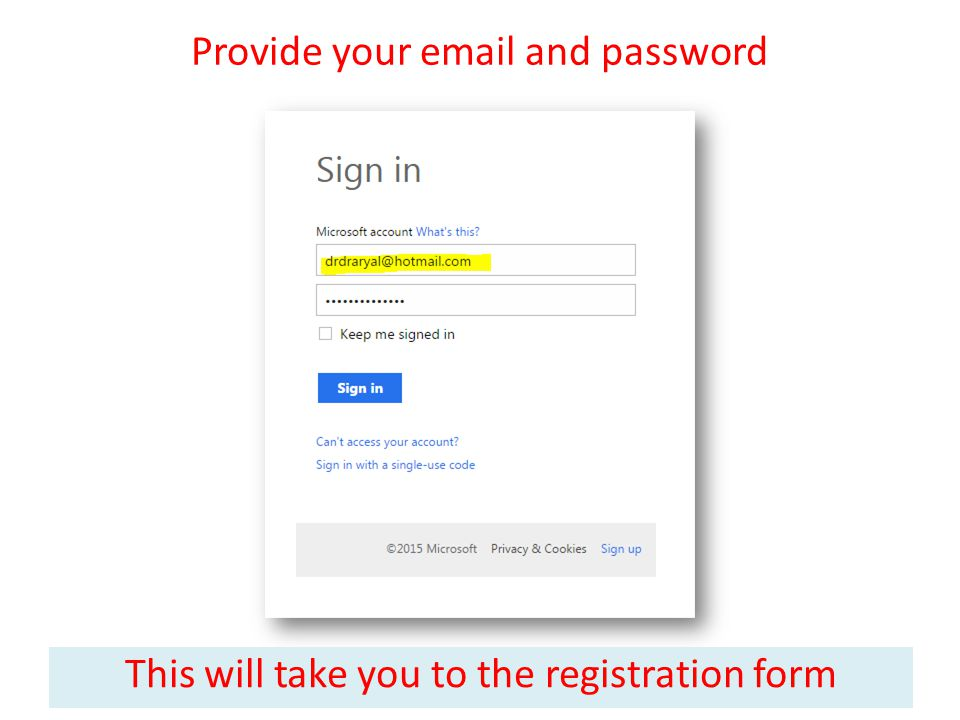 Provide your  and password This will take you to the registration form